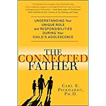[The Connected Father: Understanding Your Unique Role and Responsibilities During Your Child's Adolescence] (By: Carl E. Pickhardt) [published: June, 2007]