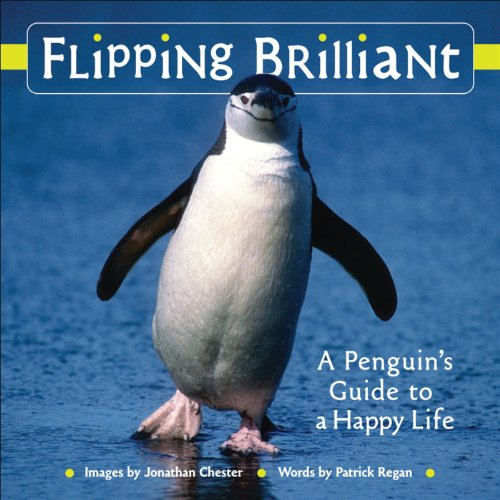 Flipping Brilliant: A Penguin's Guide to a Happy Life (Extreme Images)