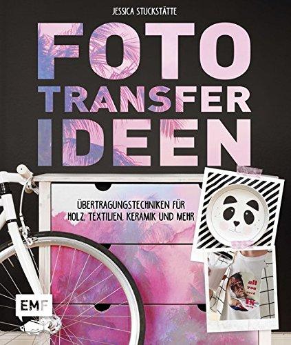 fototransfer-ideen-ubertragungstechniken-fur-holz-textilien-keramik-und-mehr