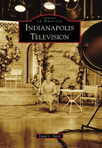 Indianapolis Television (Images of America (Arcadia Publishing)) by Director for Studies in History David L Smith (2012-04-23) par Director for Studies in History David L Smith