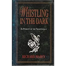 Whistling in the Dark : In Pursuit of the Nightingale by RICHARD MABEY (1993-08-02)