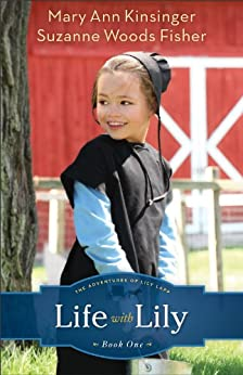 Life with Lily (The Adventures of Lily Lapp Book #1): Volume 1 by [Kinsinger, Mary Ann, Fisher, Suzanne Woods]