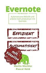 Evernote - The Next Level: Automatisiere Abläufe und arbeite noch produktiver mit Evernote