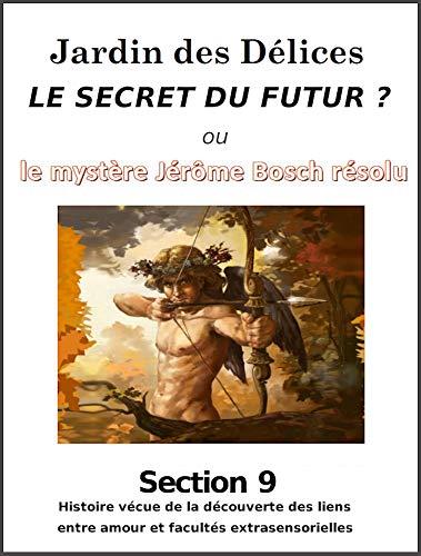 Jardin des Délices, le Secret du futur: Section 9: Histoire vécue de la découverte des lois naturelles de la sexualité et du développement de l'extrasensoriel par Guy-Claude Burger