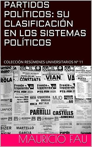 PARTIDOS POLÍTICOS: SU CLASIFICACIÓN EN LOS SISTEMAS POLÍTICOS: COLECCIÓN RESÚMENES UNIVERSITARIOS Nº 11