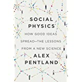 Social Physics: how good ideas spread _ the lessons from a new science by Alex Pentland (2014-04-10)