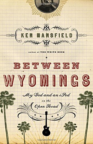 Between Wyomings: My God and an iPod on the Open Road by Ken Mansfield (2009-06-09) -