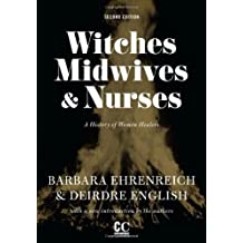 Witches, Midwives, & Nurses (Second Edition): A History of Women Healers (Contemporary Classics)