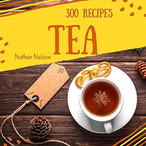 (Tea Recipes 300: Enjoy 300 Days With Amazing Tea Recipes In Your Own Tea Cookbook! (Tea Sandwiches Cookbook, Tea Party Recipes, High Tea Cookbook, Iced ... Milk Tea Recipes) [Book 1] (English Edition))