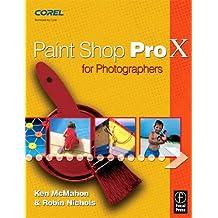 Paint Shop Pro X for Photographers by Ken McMahon (2006-02-08)