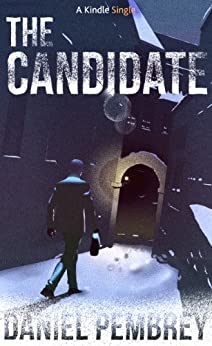 The Candidate: A Luxembourg Thriller (Kindle Single) by [Pembrey, Daniel]