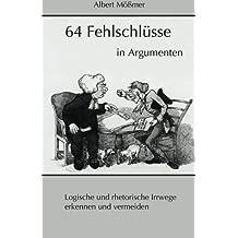 64 Fehlschluesse in Argumenten: Logische und rhetorische Irrwege erkennen und vermeiden