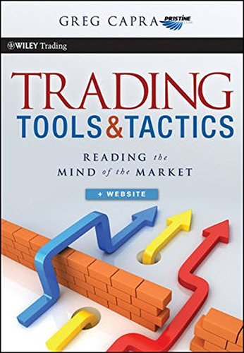Trading Tools and Tactics, + Website: Reading the Mind of the Market by Greg Capra (2011-08-09)