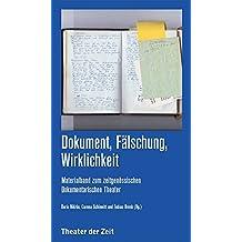 Dokument, Fälschung, Wirklichkeit: Materialband zum zeitgenössischen Dokumentarischen Theater (Recherchen)