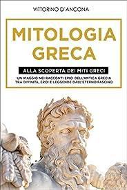 Mitologia Greca: Alla Scoperta dei Miti Greci. Un viaggio nei racconti epici dell'Antica Grecia tra Divinità,