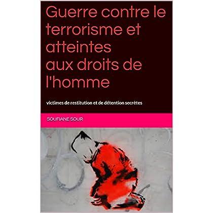 Guerre contre le terrorisme et atteintes aux droits de l'homme: victimes de restitution et de détention secrètes