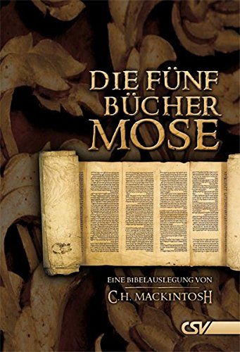 Die fünf Bücher Mose: Eine Bibelauslegung von C.H. Mackintosh