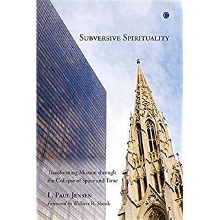 Subversive Spirituality: Transforming Mission through the Collapse of Space and Time
