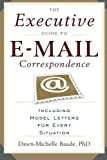 The Executive Guide to Email Correspondence: Including Model Letters for Every Situation