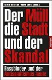 Der M?ll, die Stadt und der Skandal: Fassbinder und der Antisemitismus heute / Gesellschaft und Kunst Bd. 1
