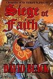 Siege of Faith (The Chronicles of Sir Richard Starkey Book 1)