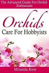 Orchids Care For Hobbyists: The Advanced Guide For Orchid Enthusiasts: Volume 3