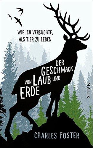 Buchcover Der Geschmack von Laub und Erde: Wie ich versuchte, als Tier zu leben