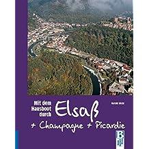 Mit dem Hausboot durch Elsass, Champagne/Ardennen und Picardie: Von Straßburg über Lutzelbourg, Arzviller und Reims nach Amiens, Lille und Douai