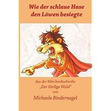 Wie der schlaue Hase den Loewen ueberlistete (Der Heilige Wald Afrikanische Tiermärchen, Band 1)