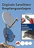 Digitale Satelliten-Empfangsanlagen: Auswahl, Installation und Inbetriebnahme