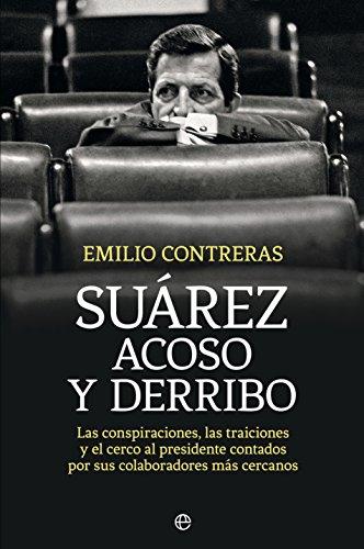 Suárez. Acoso y derribo (Historia) por Emilio Contreras