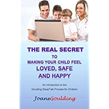 The Real Secret to Making Your Child Feel Loved, Safe & Happy: Introduction to The Goulding SleepTalk Process (English Edition)