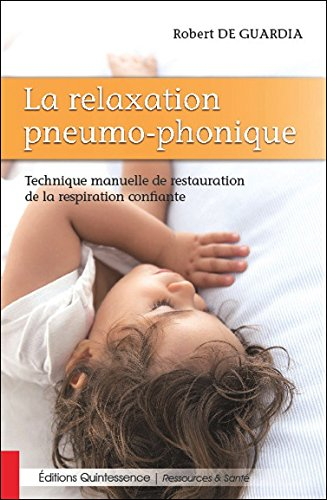 La relaxation pneumo-phonique - Technique manuelle de restauration de la respiration confiante