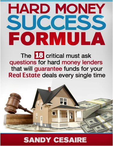 HARD MONEY SUCCESS FORMULA . The 18 Critical Must Ask Questions For Hard Money Lenders That Will Guarantee Funds For Your Real Estate Deals Every Single Time (English Edition) Hard Money Real Estate
