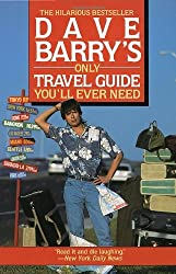 Dave Barry's Only Travel Guide You'll Ever Need by Dave Barry (1992-09-15)