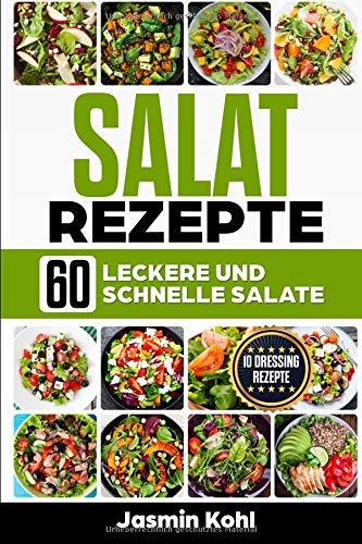 Salat Rezepte: 60 leckere und schnelle Salate + 10 Salat Vinaigrette von fruchtig bis cremig,Salat und Dressing entscheiden über den Geschmack