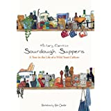 Sourdough Suppers: A Year in the Life of a Wild Yeast Culture