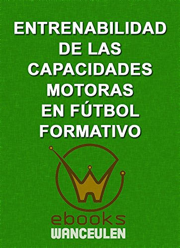 Entrenabilidad de las capacidades motoras en Fútbol Formativo por Antonio Wanceulen Moreno