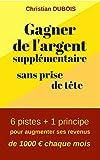 Telecharger Livres Gagner de l argent supplementaire sans prise de tete 6 pistes 1 principe pour augmenter ses revenus de 1000 euros chaque mois (PDF,EPUB,MOBI) gratuits en Francaise
