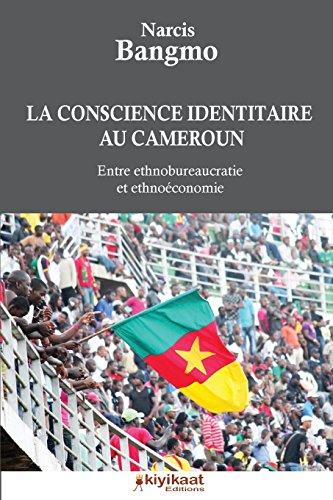 La conscience identitaire au Cameroun: Entre ethnobureaucratie et ethnoéconomie