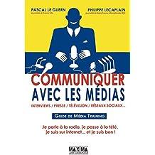 Communiquer avec les médias: Interview, presse, télévision, réseaux sociaux