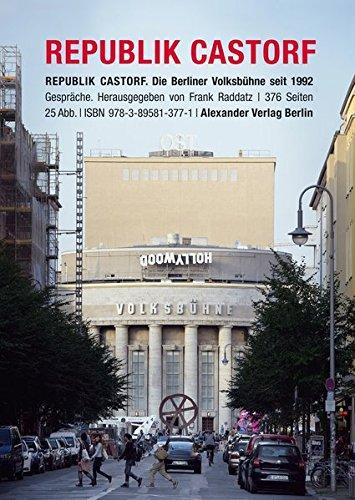 Republik Castorf: Gespräche. Die Berliner Volksbühne am Rosa-Luxemburg-Platz seit 1992