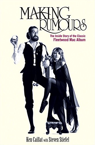 Making Rumours: The Inside Story of the Classic Fleetwood Mac Album -