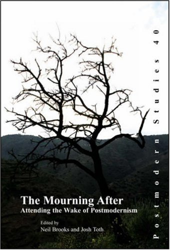 The Mourning After: Attending the Wake of Postmodernism (Postmodern Studies)