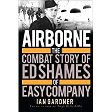 Airborne: The Combat Story of Ed Shames of Easy Company (General Military) by Ian Gardner (2015-04-21)