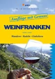 Ausflüge mit Genuss: Weinfranken: Wandern - Radeln - Einkehren (Freizeitführer) - Barbi Lasar