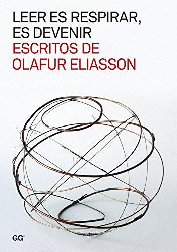 Leer es respirar, es devenir. Escritos de Olafur Eliasson por Olafur Eliasson