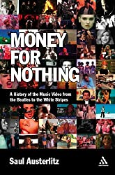 Money for Nothing: A History of the Music Video from the Beatles to the White Stripes by Saul Austerlitz (2006-12-22)