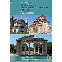 Die 40 bekanntesten archäologischen und historischen Stätten in Albanien: Mit Ausflügen nach Mazedonien und Montenegro