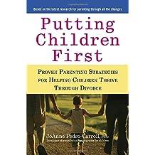 Putting Children First: Proven Parenting Strategies for Helping Children Thrive Through Divorce